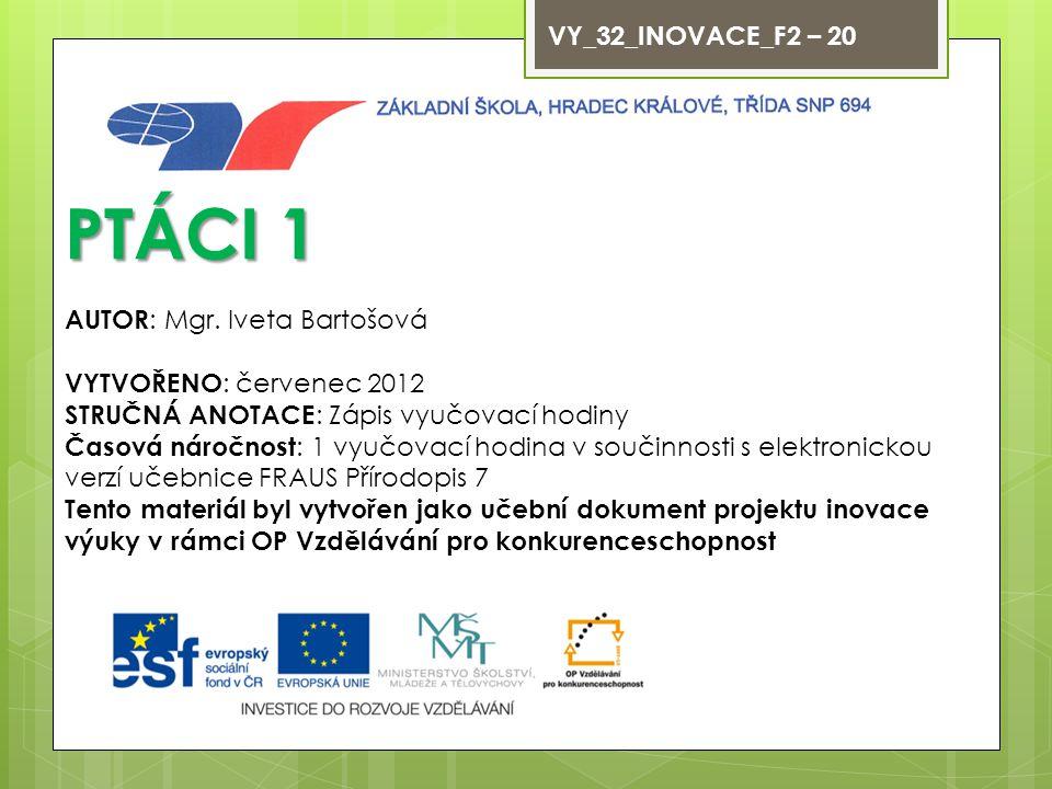 PTÁCI 1 VY_32_INOVACE_F2 – 20 AUTOR: Mgr. Iveta Bartošová