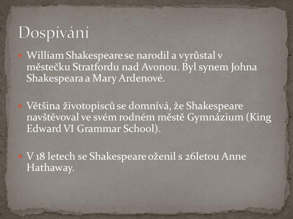 Dospívání William Shakespeare se narodil a vyrůstal v městečku Stratfordu nad Avonou. Byl synem Johna Shakespeara a Mary Ardenové.