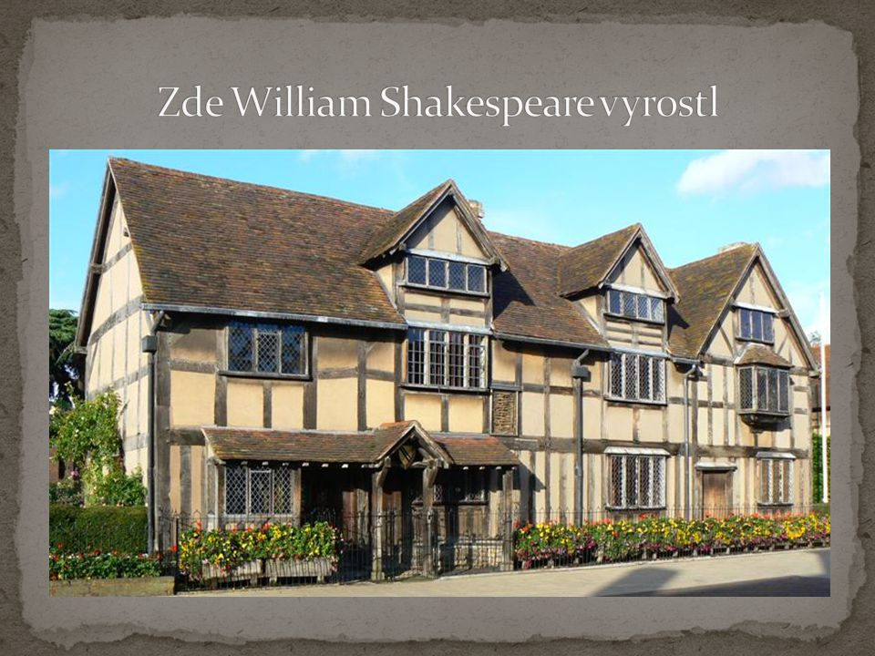 Zde William Shakespeare vyrostl