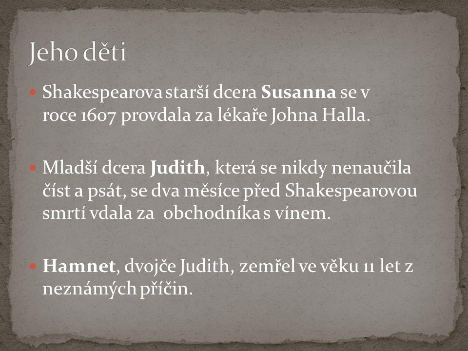 Jeho děti Shakespearova starší dcera Susanna se v roce 1607 provdala za lékaře Johna Halla.