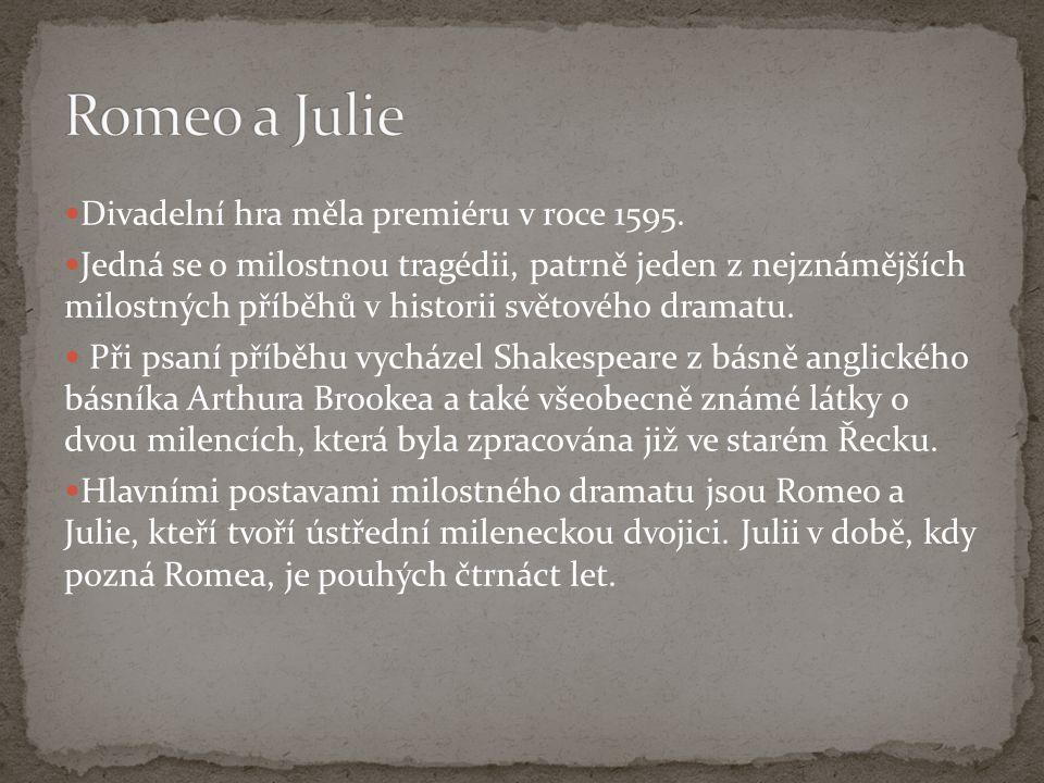 Romeo a Julie Divadelní hra měla premiéru v roce 1595.