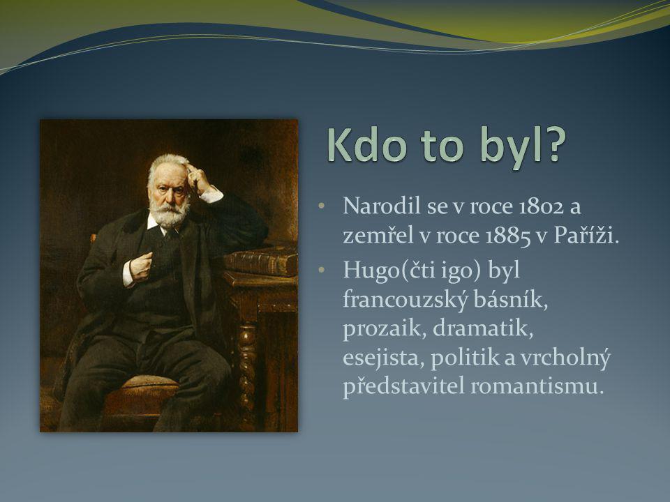 Kdo to byl Narodil se v roce 1802 a zemřel v roce 1885 v Paříži.