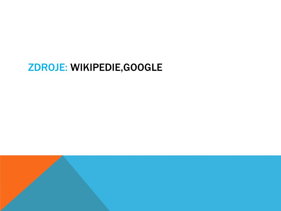 Zdroje: wikipedie,google