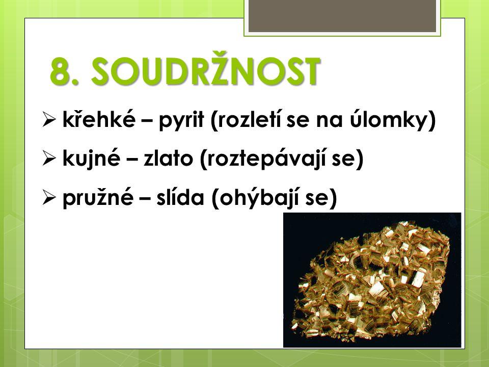 8. SOUDRŽNOST křehké – pyrit (rozletí se na úlomky)