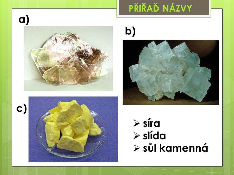 PŘIŘAĎ NÁZVY a) b) c) síra slída sůl kamenná