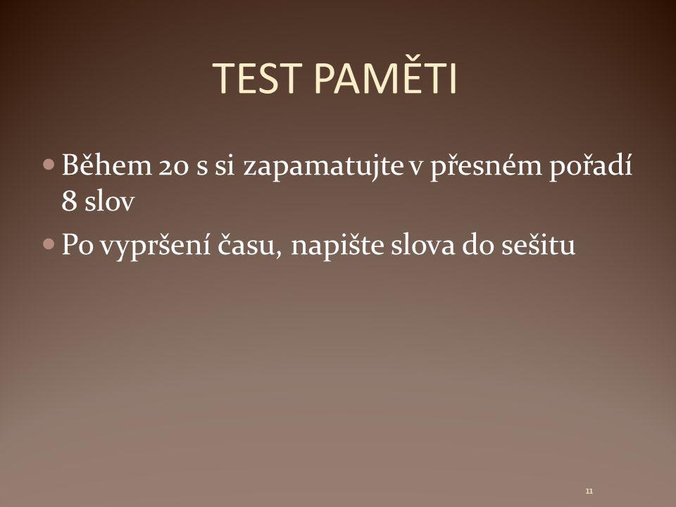 TEST PAMĚTI Během 20 s si zapamatujte v přesném pořadí 8 slov
