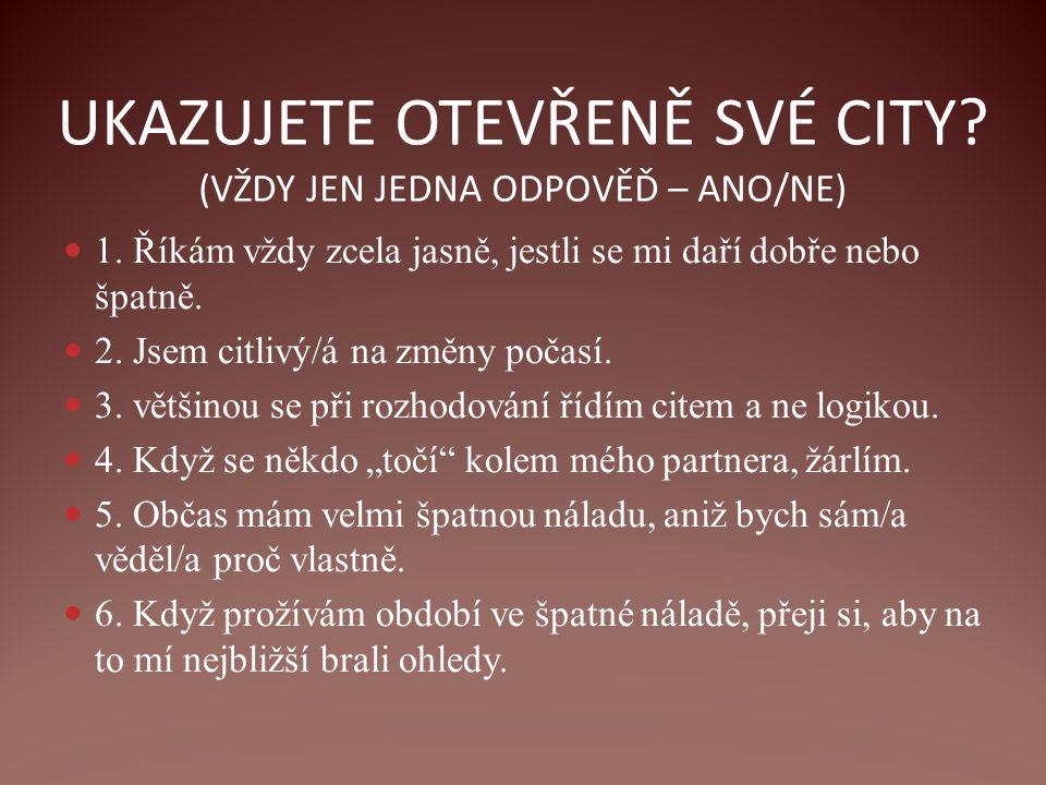 UKAZUJETE OTEVŘENĚ SVÉ CITY (VŽDY JEN JEDNA ODPOVĚĎ – ANO/NE)