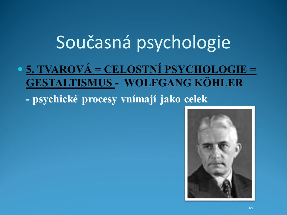 Současná psychologie 5. TVAROVÁ = CELOSTNÍ PSYCHOLOGIE = GESTALTISMUS - WOLFGANG KÖHLER.