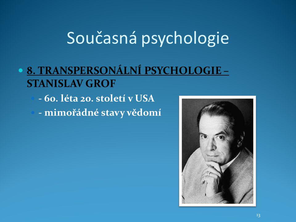 Současná psychologie 8. TRANSPERSONÁLNÍ PSYCHOLOGIE – STANISLAV GROF