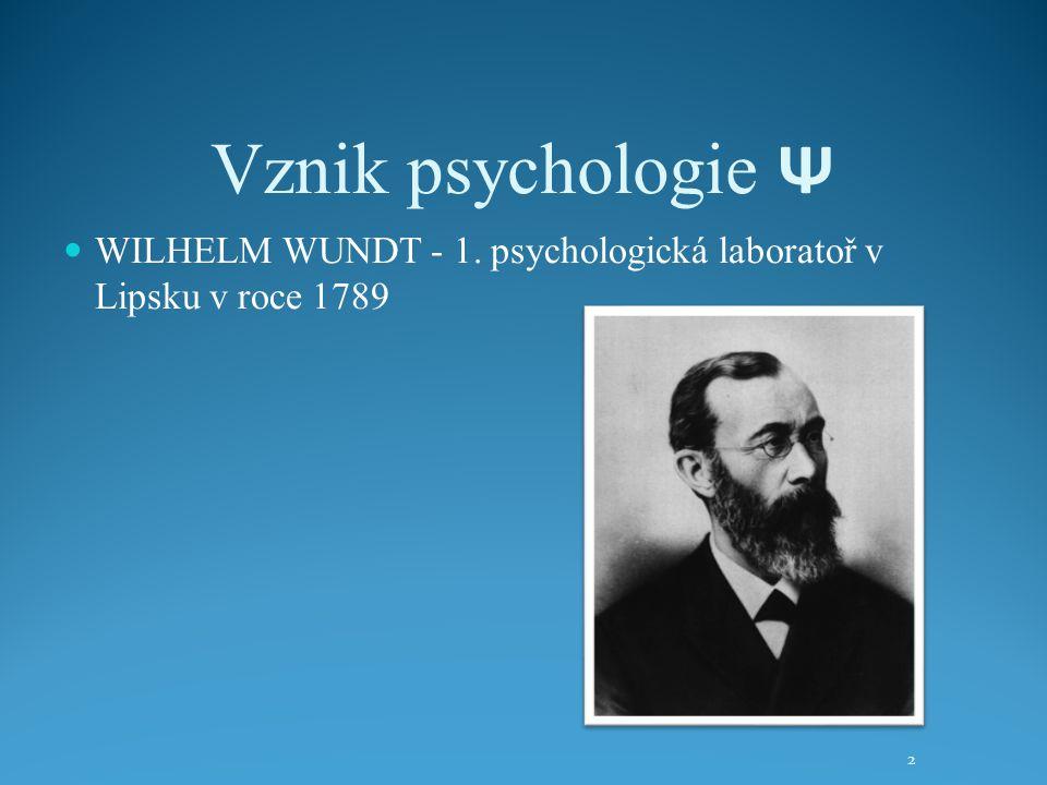 Vznik psychologie Ψ WILHELM WUNDT - 1. psychologická laboratoř v Lipsku v roce 1789
