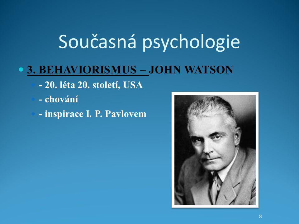 Současná psychologie 3. BEHAVIORISMUS – JOHN WATSON