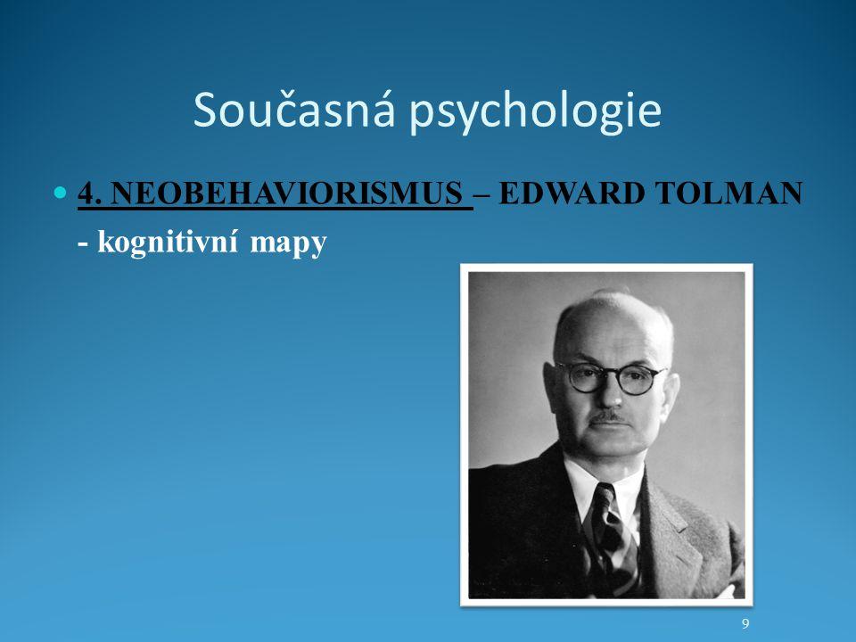 Současná psychologie 4. NEOBEHAVIORISMUS – EDWARD TOLMAN