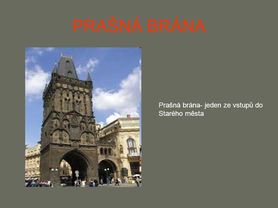 PRAŠNÁ BRÁNA Prašná brána- jeden ze vstupů do Starého města