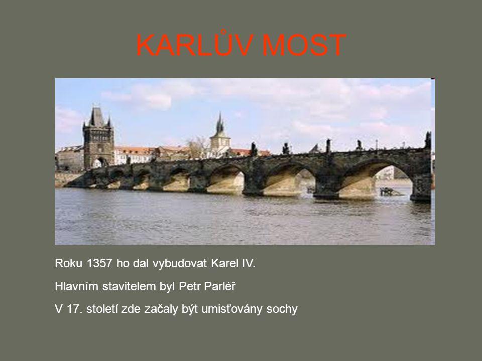KARLŮV MOST Roku 1357 ho dal vybudovat Karel IV.