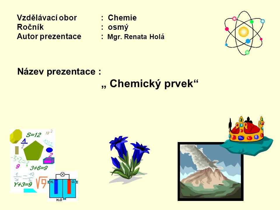 """Název prezentace : """" Chemický prvek"""