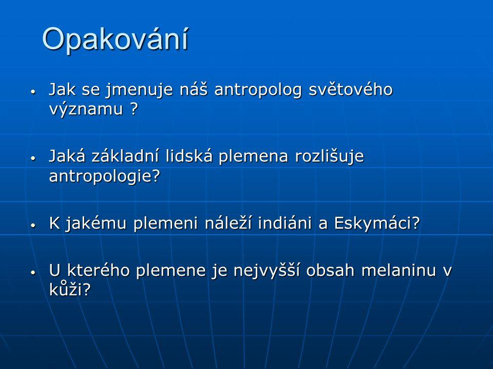 Opakování Jak se jmenuje náš antropolog světového významu