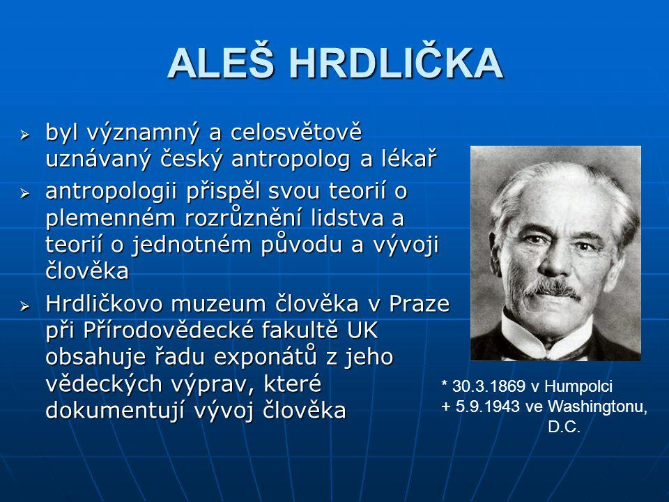 ALEŠ HRDLIČKA byl významný a celosvětově uznávaný český antropolog a lékař.