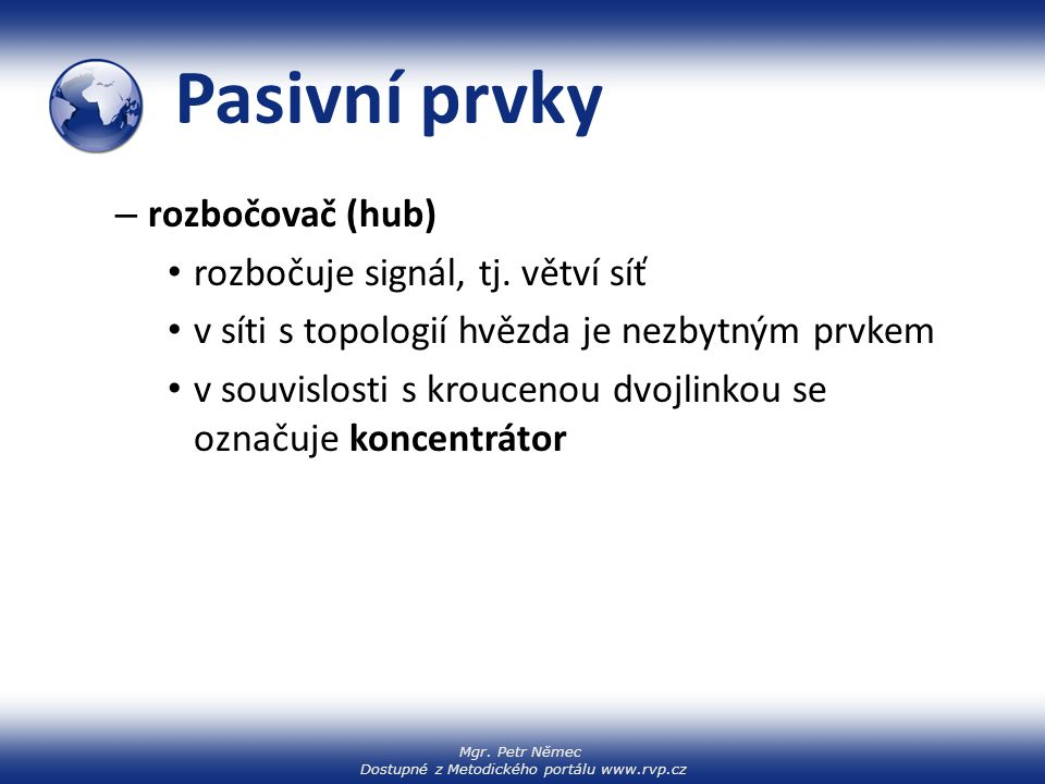 Pasivní prvky rozbočovač (hub) rozbočuje signál, tj. větví síť