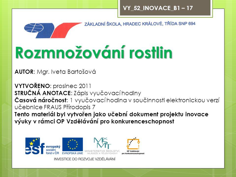 Rozmnožování rostlin VY_52_INOVACE_B1 – 17 AUTOR: Mgr. Iveta Bartošová