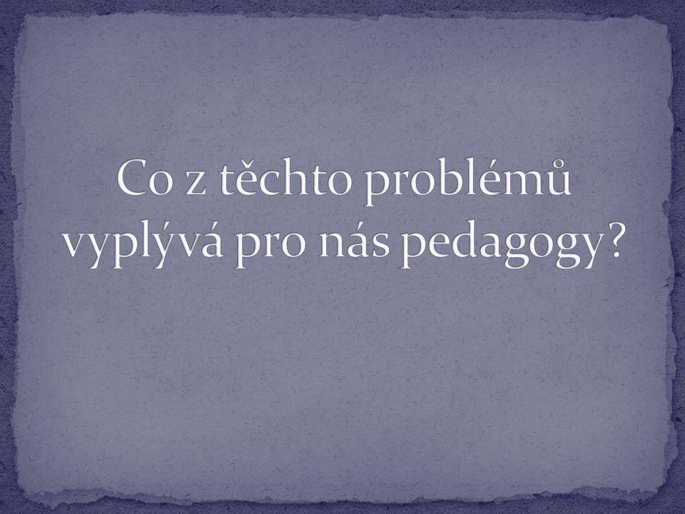 Co z těchto problémů vyplývá pro nás pedagogy