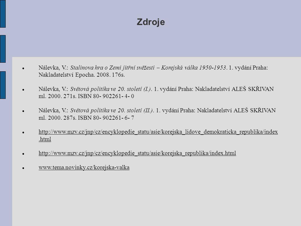 Zdroje Nálevka, V.: Stalinova hra o Zemi jitřní svěžesti – Korejská válka 1950-1953. 1. vydání Praha: Nakladatelství Epocha. 2008. 176s.