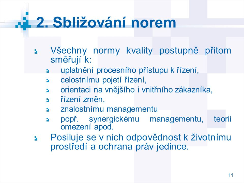 2. Sbližování norem Všechny normy kvality postupně přitom směřují k: