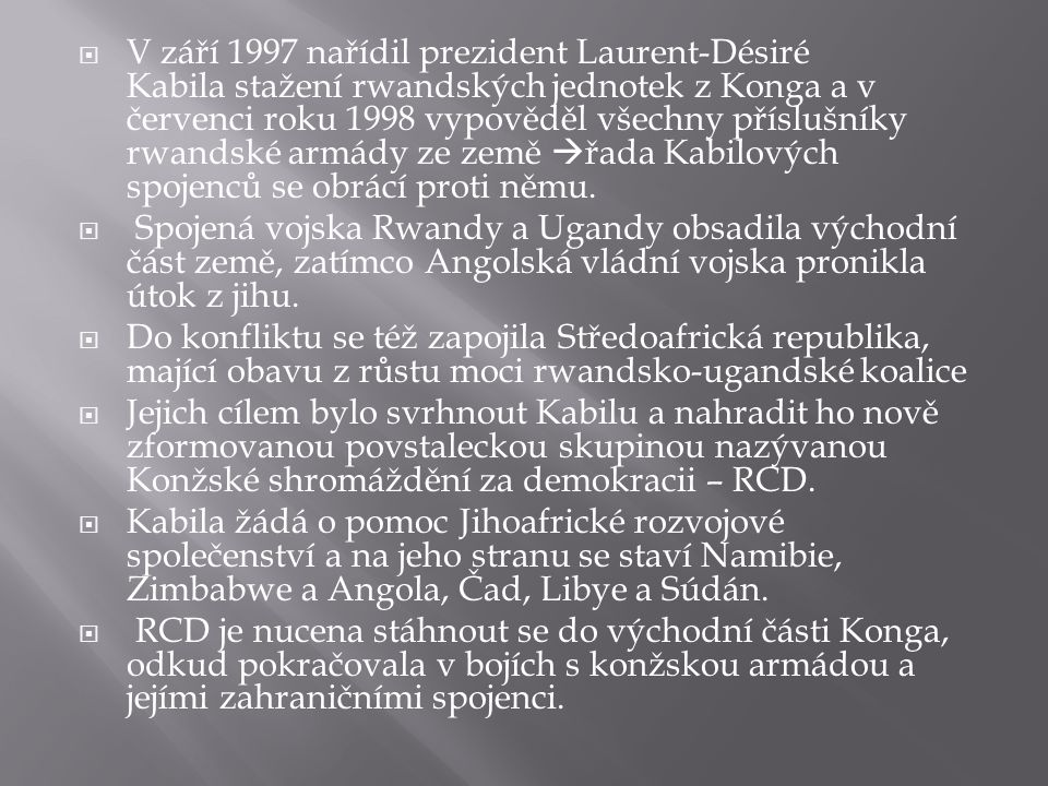 V září 1997 nařídil prezident Laurent-Désiré Kabila stažení rwandských jednotek z Konga a v červenci roku 1998 vypověděl všechny příslušníky rwandské armády ze země řada Kabilových spojenců se obrácí proti němu.