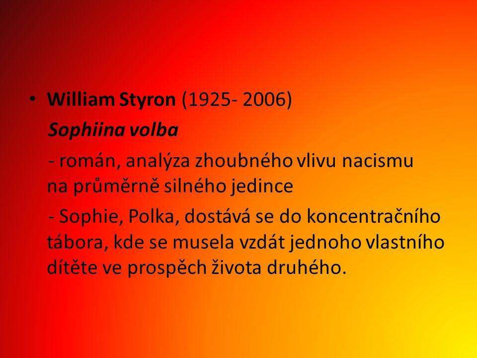 William Styron (1925- 2006) Sophiina volba. - román, analýza zhoubného vlivu nacismu na průměrně silného jedince.