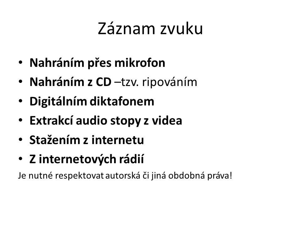 Záznam zvuku Nahráním přes mikrofon Nahráním z CD –tzv. ripováním