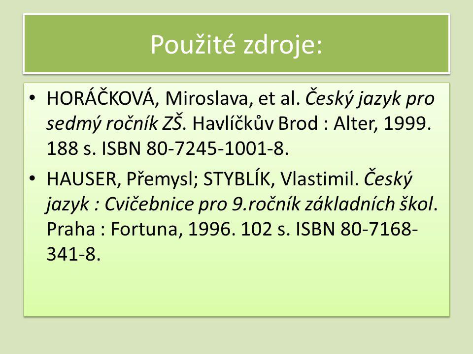 Použité zdroje: HORÁČKOVÁ, Miroslava, et al. Český jazyk pro sedmý ročník ZŠ. Havlíčkův Brod : Alter, 1999. 188 s. ISBN 80-7245-1001-8.