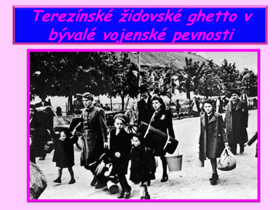 Terezínské židovské ghetto v bývalé vojenské pevnosti