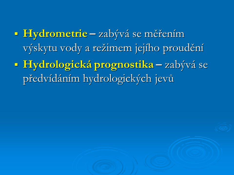 Hydrometrie – zabývá se měřením výskytu vody a režimem jejího proudění