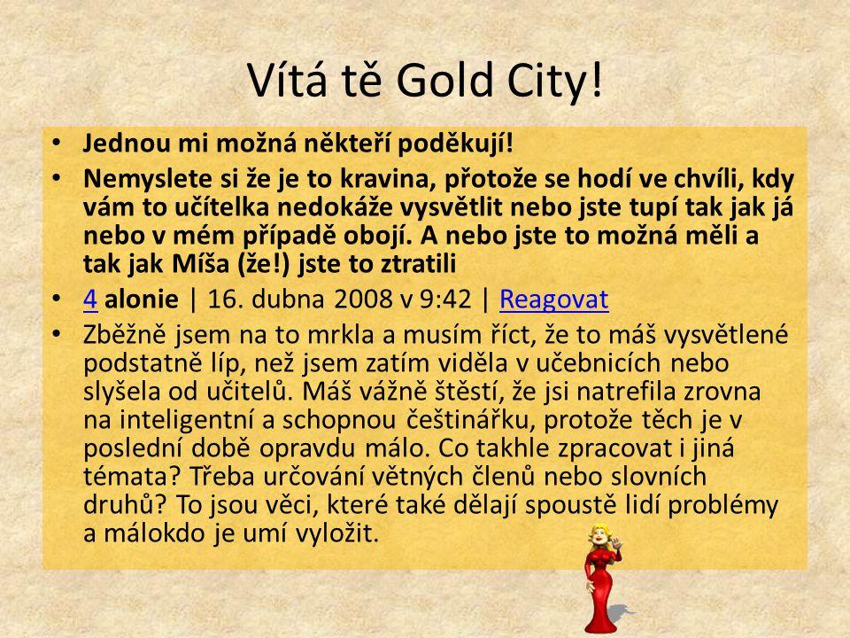Vítá tě Gold City! Jednou mi možná někteří poděkují!