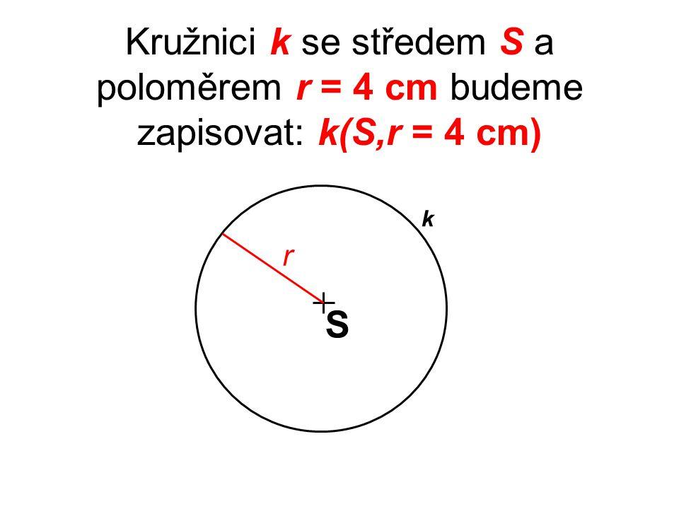 Kružnici k se středem S a poloměrem r = 4 cm budeme zapisovat: k(S,r = 4 cm)
