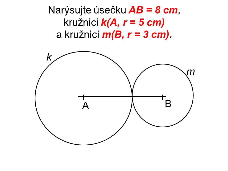 Narýsujte úsečku AB = 8 cm, kružnici k(A, r = 5 cm) a kružnici m(B, r = 3 cm).