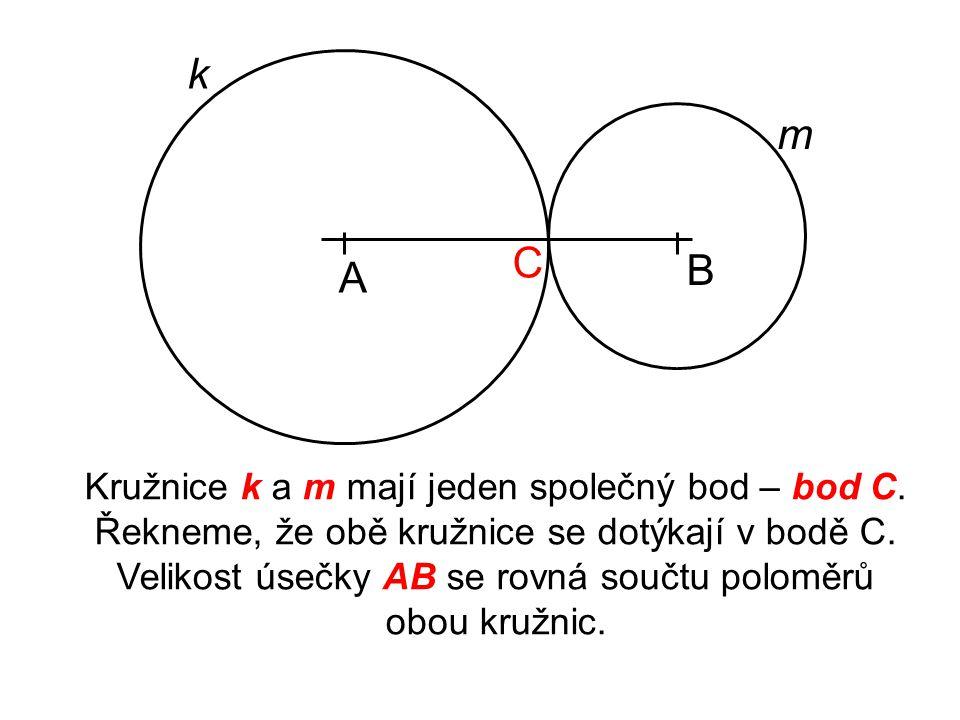 k m C B A Kružnice k a m mají jeden společný bod – bod C.
