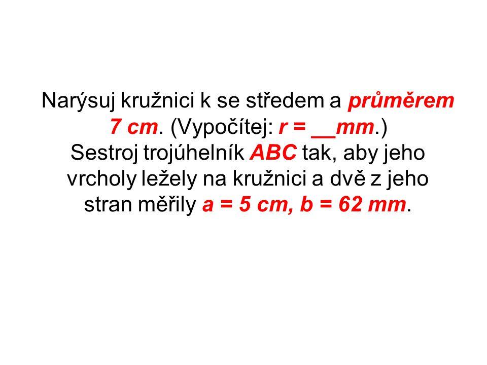 Narýsuj kružnici k se středem a průměrem 7 cm. (Vypočítej: r = __mm
