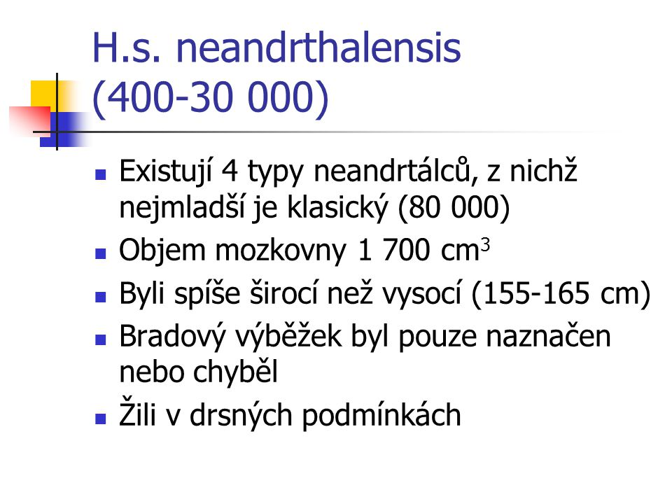 H.s. neandrthalensis (400-30 000)
