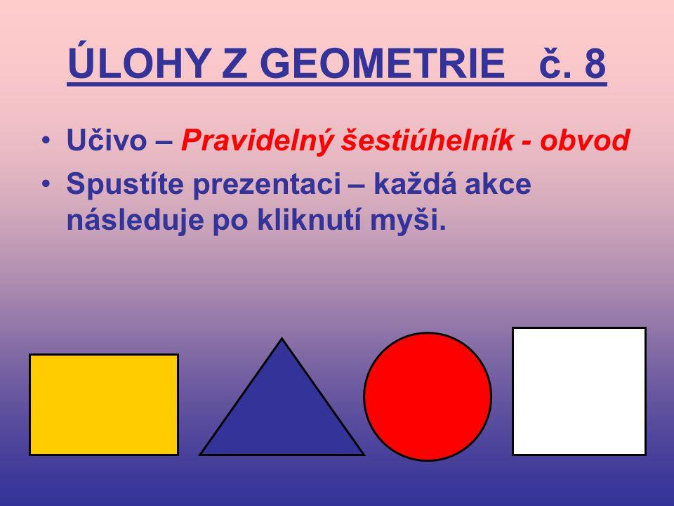 ÚLOHY Z GEOMETRIE č. 8 Učivo – Pravidelný šestiúhelník - obvod