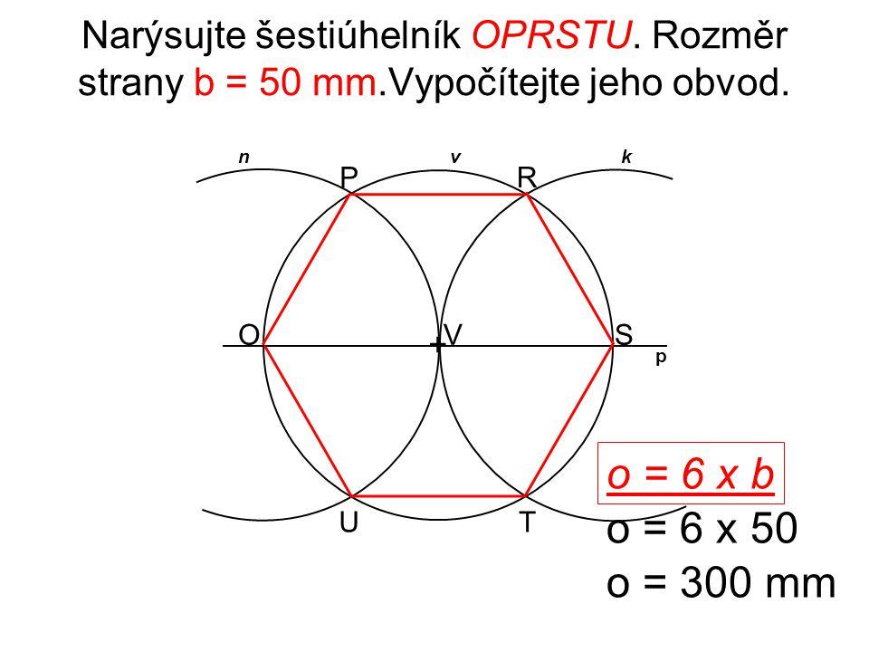 Narýsujte šestiúhelník OPRSTU. Rozměr strany b = 50 mm