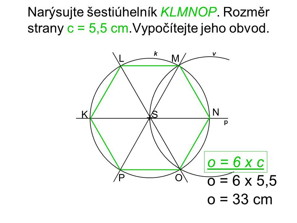 Narýsujte šestiúhelník KLMNOP. Rozměr strany c = 5,5 cm