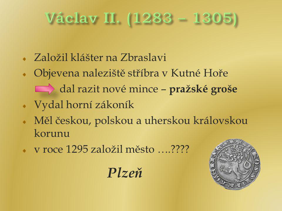 Václav II. (1283 – 1305) Založil klášter na Zbraslavi