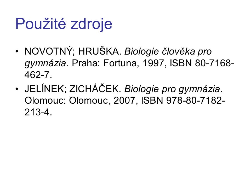 Použité zdroje NOVOTNÝ; HRUŠKA. Biologie člověka pro gymnázia. Praha: Fortuna, 1997, ISBN 80-7168-462-7.