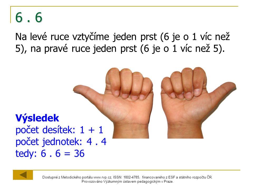 6 . 6 Na levé ruce vztyčíme jeden prst (6 je o 1 víc než 5), na pravé ruce jeden prst (6 je o 1 víc než 5).