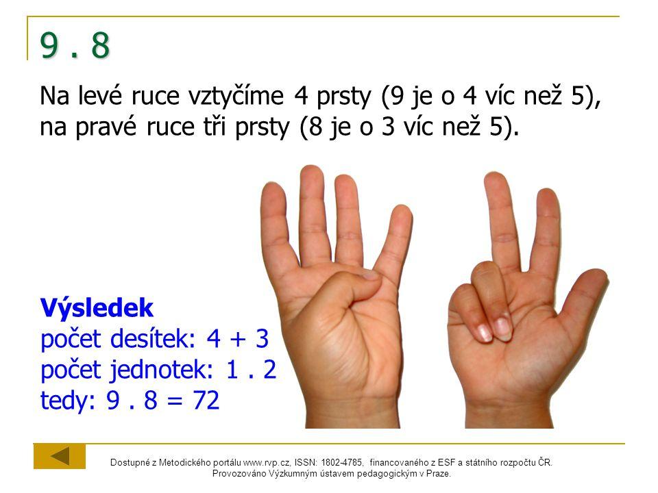 9 . 8 Na levé ruce vztyčíme 4 prsty (9 je o 4 víc než 5), na pravé ruce tři prsty (8 je o 3 víc než 5).