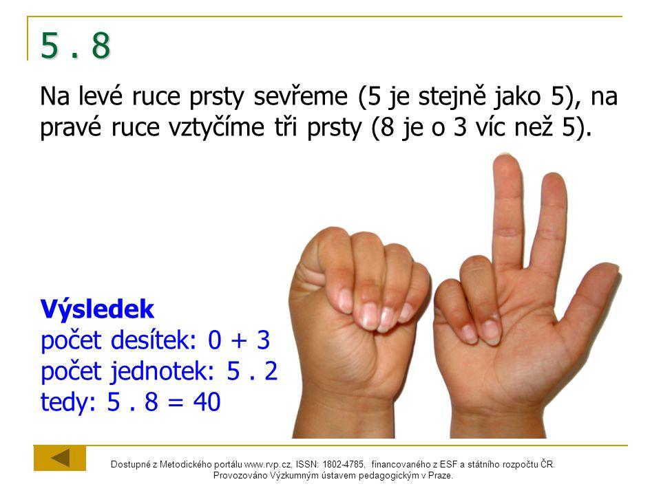 5 . 8 Na levé ruce prsty sevřeme (5 je stejně jako 5), na pravé ruce vztyčíme tři prsty (8 je o 3 víc než 5).