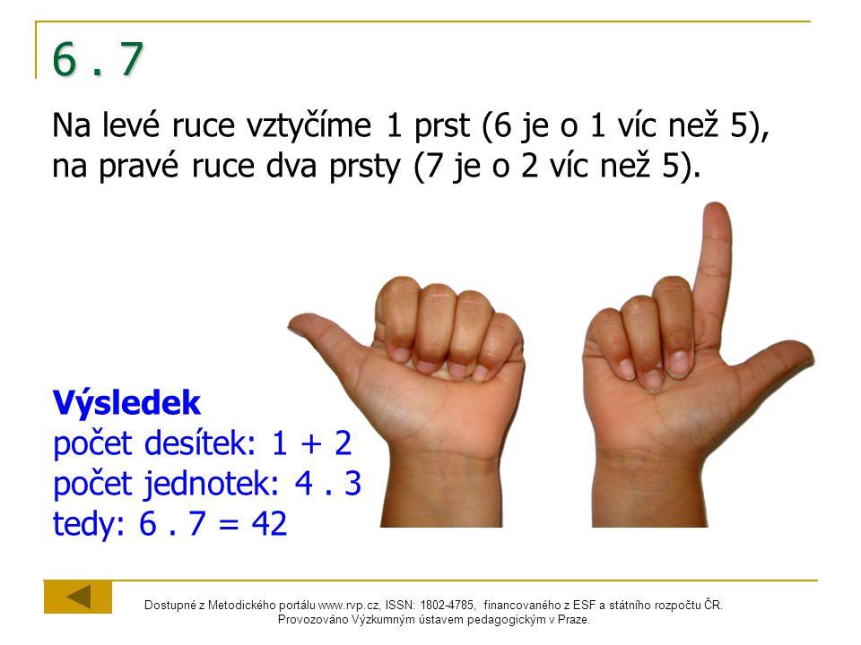6 . 7 Na levé ruce vztyčíme 1 prst (6 je o 1 víc než 5), na pravé ruce dva prsty (7 je o 2 víc než 5).