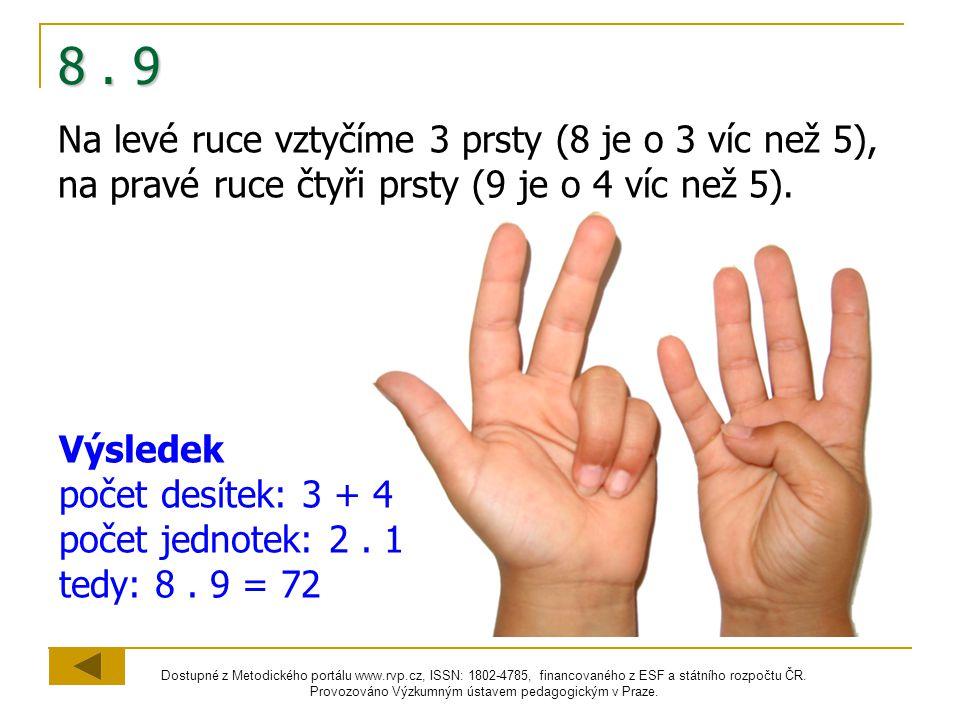 8 . 9 Na levé ruce vztyčíme 3 prsty (8 je o 3 víc než 5), na pravé ruce čtyři prsty (9 je o 4 víc než 5).