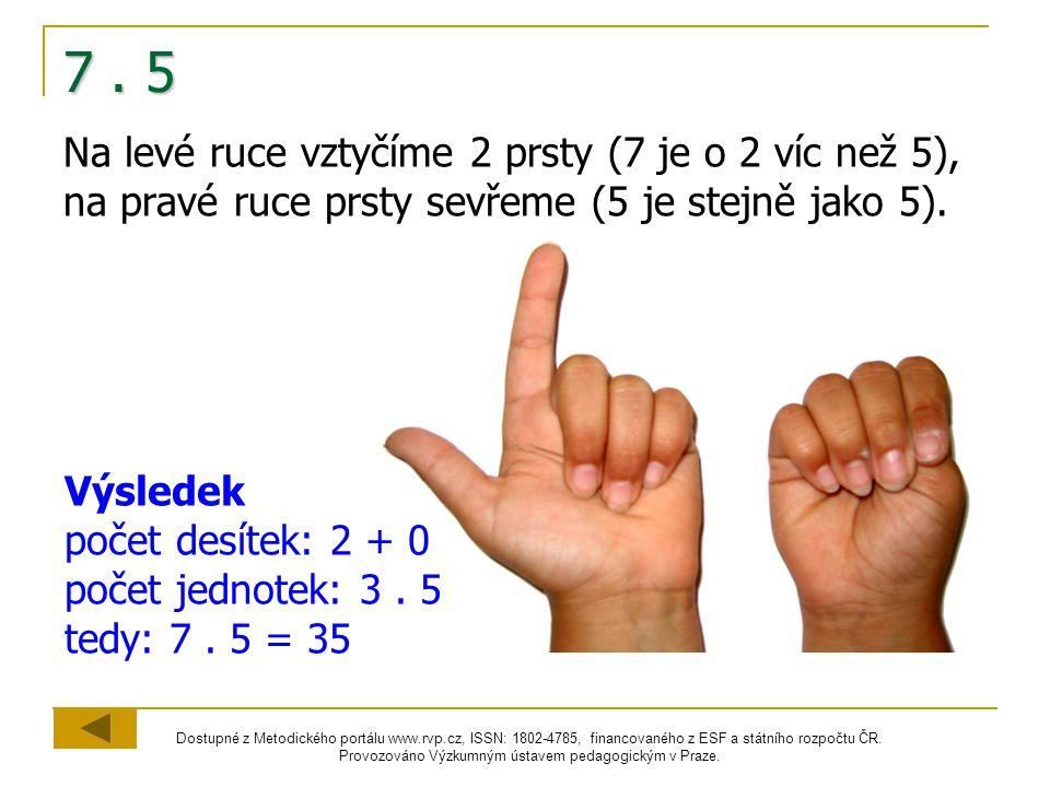 7 . 5 Na levé ruce vztyčíme 2 prsty (7 je o 2 víc než 5), na pravé ruce prsty sevřeme (5 je stejně jako 5).