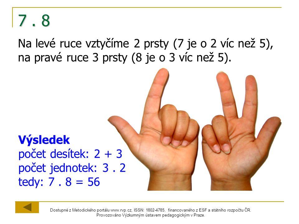 7 . 8 Na levé ruce vztyčíme 2 prsty (7 je o 2 víc než 5), na pravé ruce 3 prsty (8 je o 3 víc než 5).